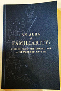 "Speculative design fiction: free ebook ""An Aura of Familiarity: Visions from the Coming Age of Networked Matter"""